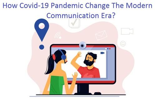 How Covid-19 Pandemic Change The Modern Communication Era?