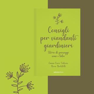 """""""Consigli per viandanti giardinieri. Storie di paesaggi, semi e talee"""""""