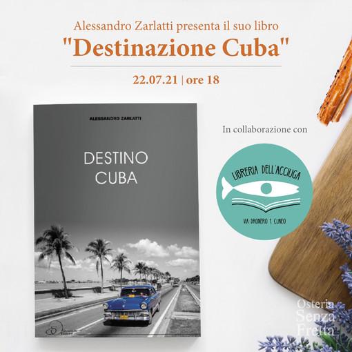 """""""Destino Cuba"""": lo scrittore Alessandro Zarlatti presenta il suo libro a Cuneo"""