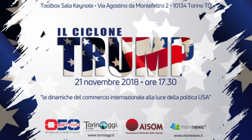 """""""Il Ciclone Trump"""": le dinamiche del commercio internazionale alla luce della politica USA. Convegno a Torino il 21 novembre, prenota il tuo posto"""
